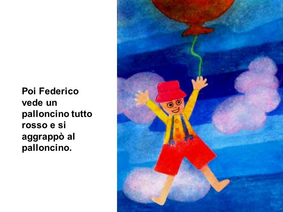 Poi Federico vede un palloncino tutto rosso e si aggrappò al palloncino.