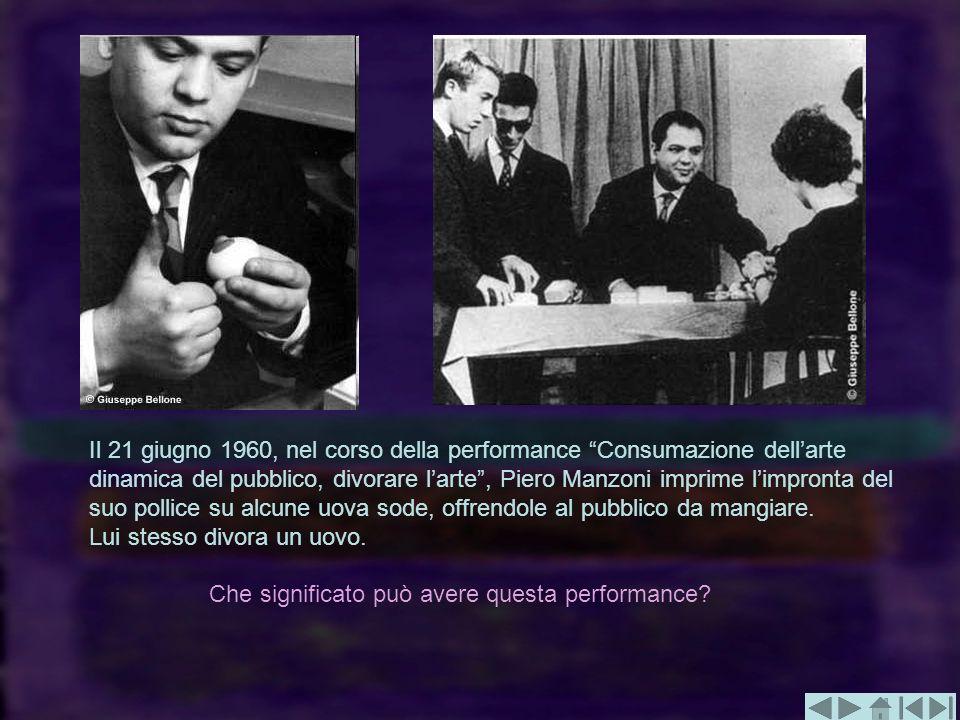 Il 21 giugno 1960, nel corso della performance Consumazione dell'arte dinamica del pubblico, divorare l'arte , Piero Manzoni imprime l'impronta del suo pollice su alcune uova sode, offrendole al pubblico da mangiare. Lui stesso divora un uovo.