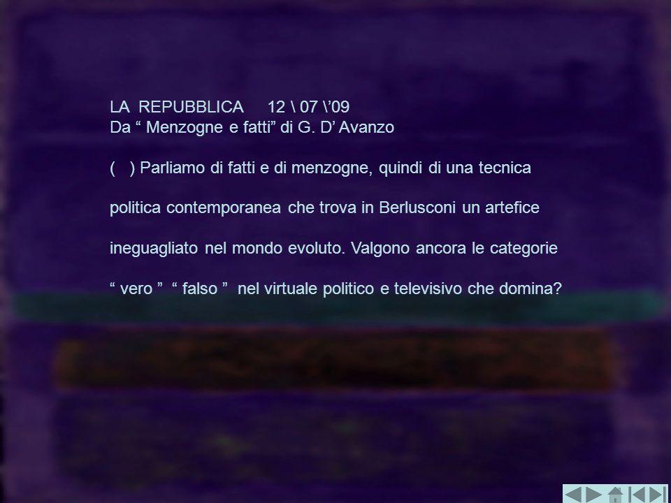 LA REPUBBLICA 12 \ 07 \'09 Da Menzogne e fatti di G. D' Avanzo. ( ) Parliamo di fatti e di menzogne, quindi di una tecnica.