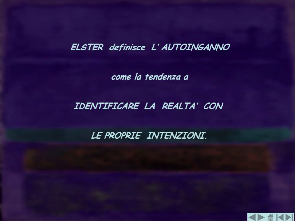 ELSTER definisce L' AUTOINGANNO IDENTIFICARE LA REALTA' CON