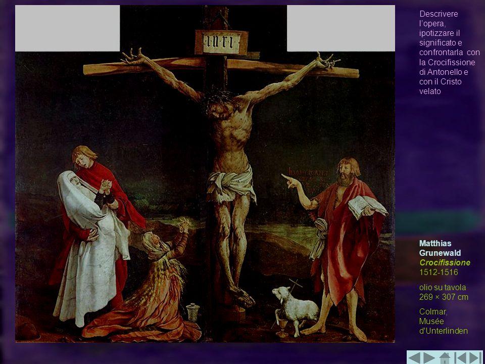 Descrivere l'opera, ipotizzare il significato e confrontarla con la Crocifissione di Antonello e con il Cristo velato
