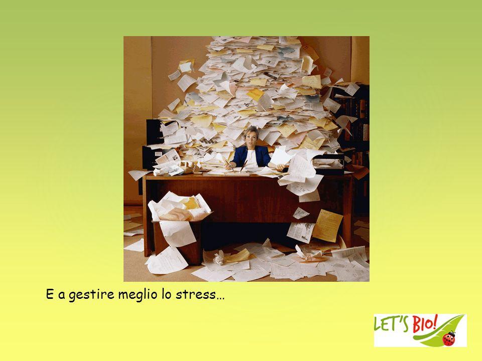 E a gestire meglio lo stress…