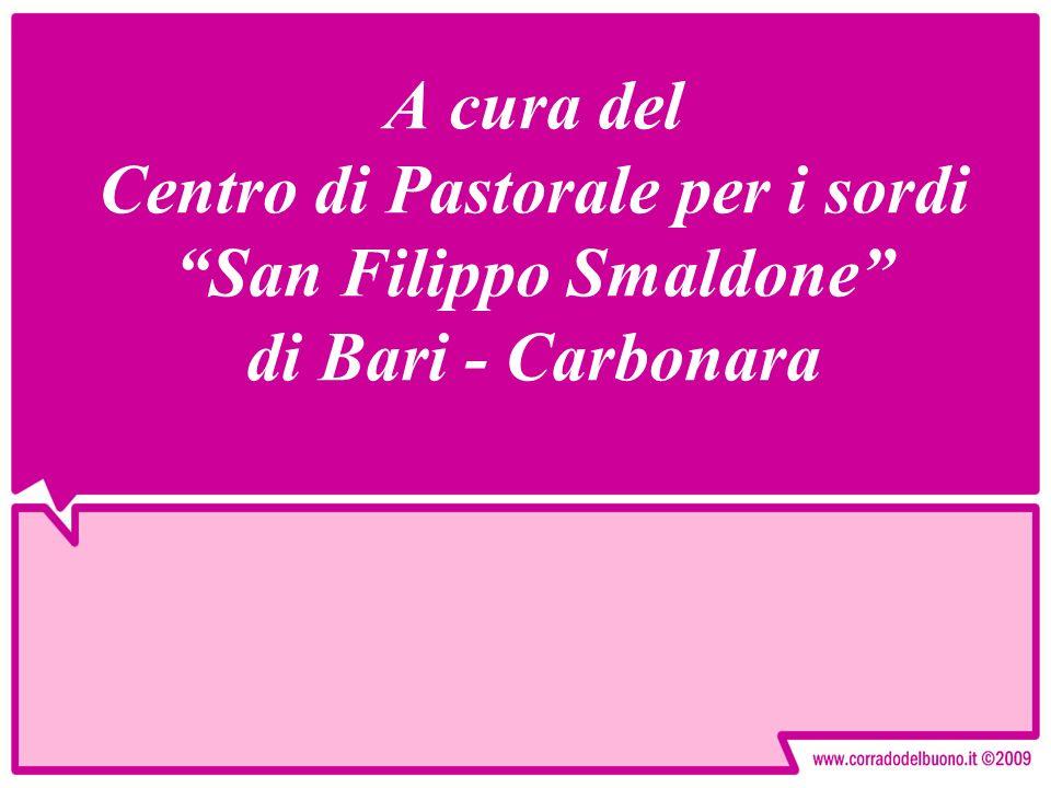 A cura del Centro di Pastorale per i sordi San Filippo Smaldone di Bari - Carbonara