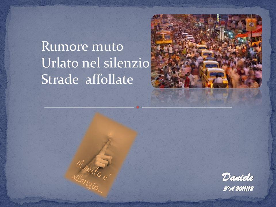 Rumore muto Urlato nel silenzio Strade affollate Daniele 5°A 2011/12