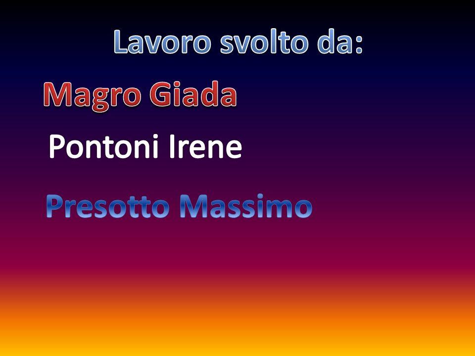 Lavoro svolto da: Magro Giada Pontoni Irene Presotto Massimo