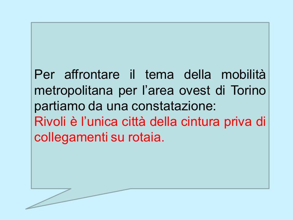 Per affrontare il tema della mobilità metropolitana per l'area ovest di Torino partiamo da una constatazione: