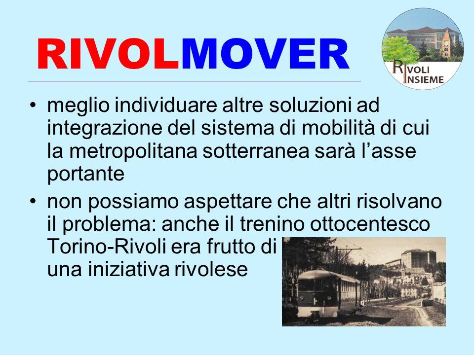 RIVOLMOVER meglio individuare altre soluzioni ad integrazione del sistema di mobilità di cui la metropolitana sotterranea sarà l'asse portante.