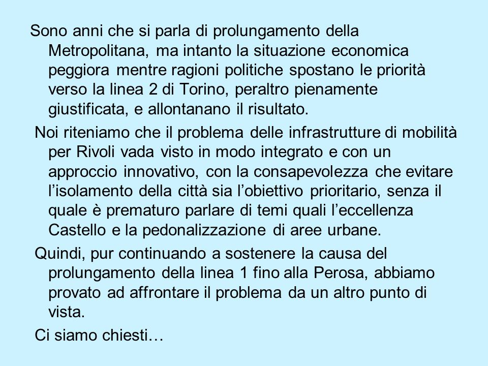 Sono anni che si parla di prolungamento della Metropolitana, ma intanto la situazione economica peggiora mentre ragioni politiche spostano le priorità verso la linea 2 di Torino, peraltro pienamente giustificata, e allontanano il risultato.