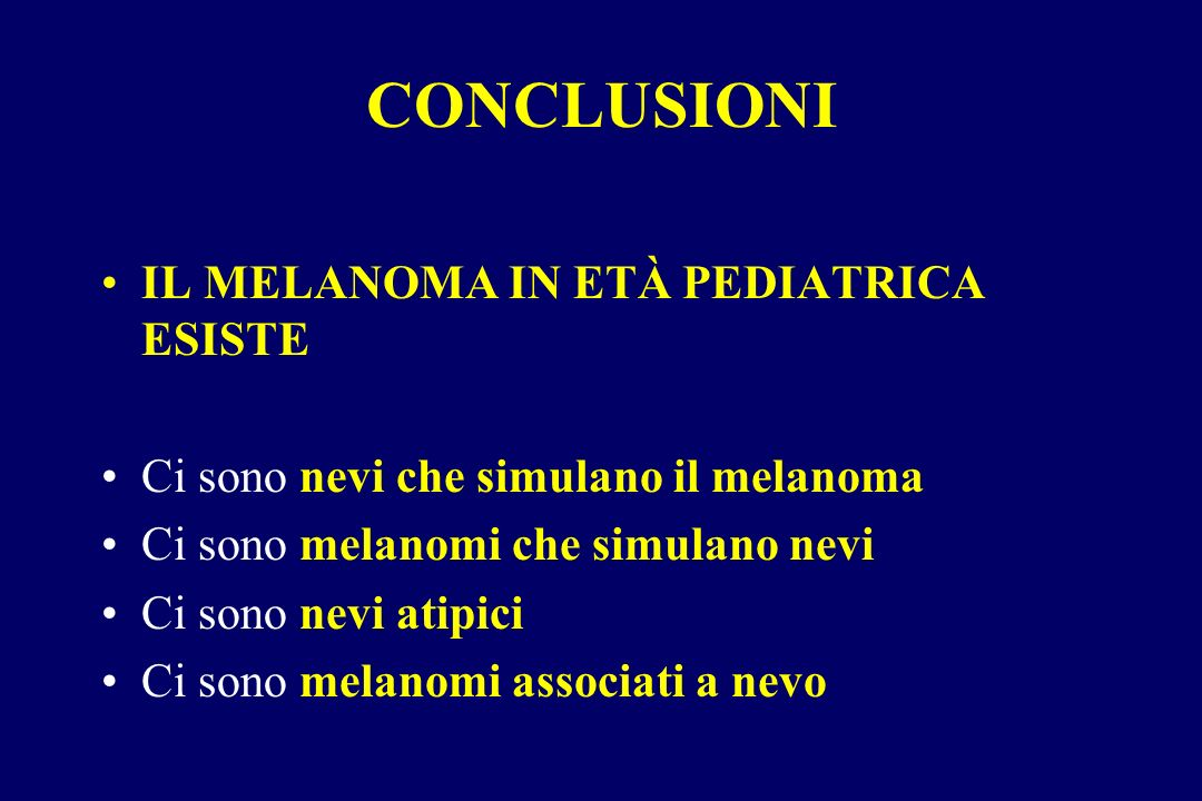 CONCLUSIONI IL MELANOMA IN ETÀ PEDIATRICA ESISTE