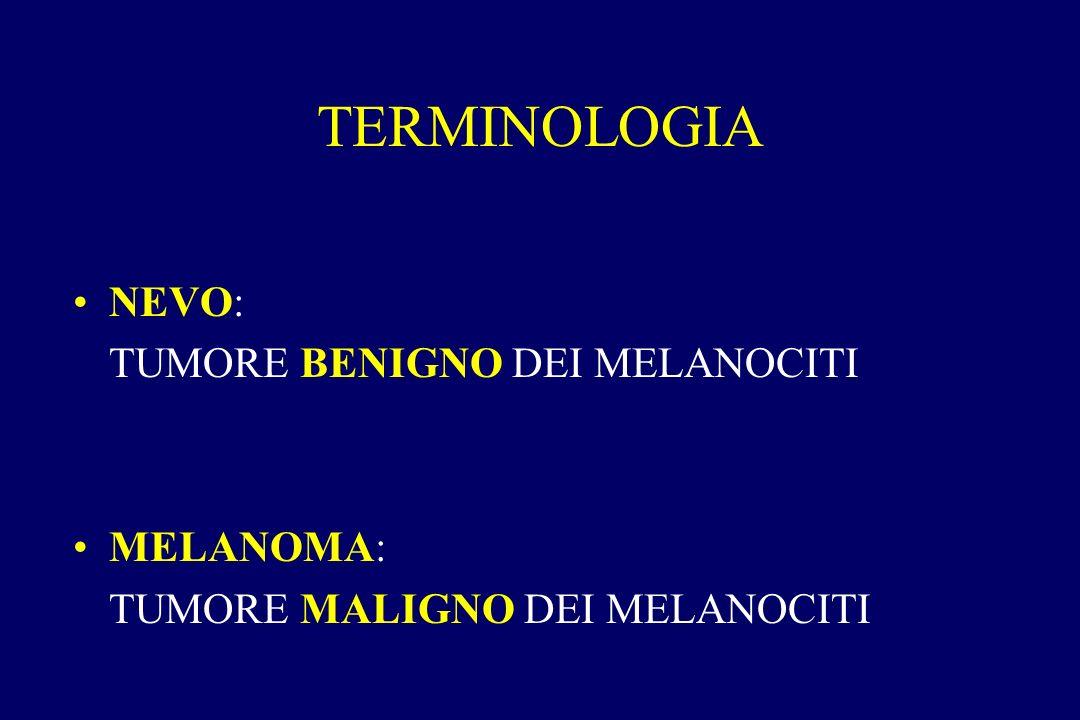TERMINOLOGIA NEVO: TUMORE BENIGNO DEI MELANOCITI MELANOMA: