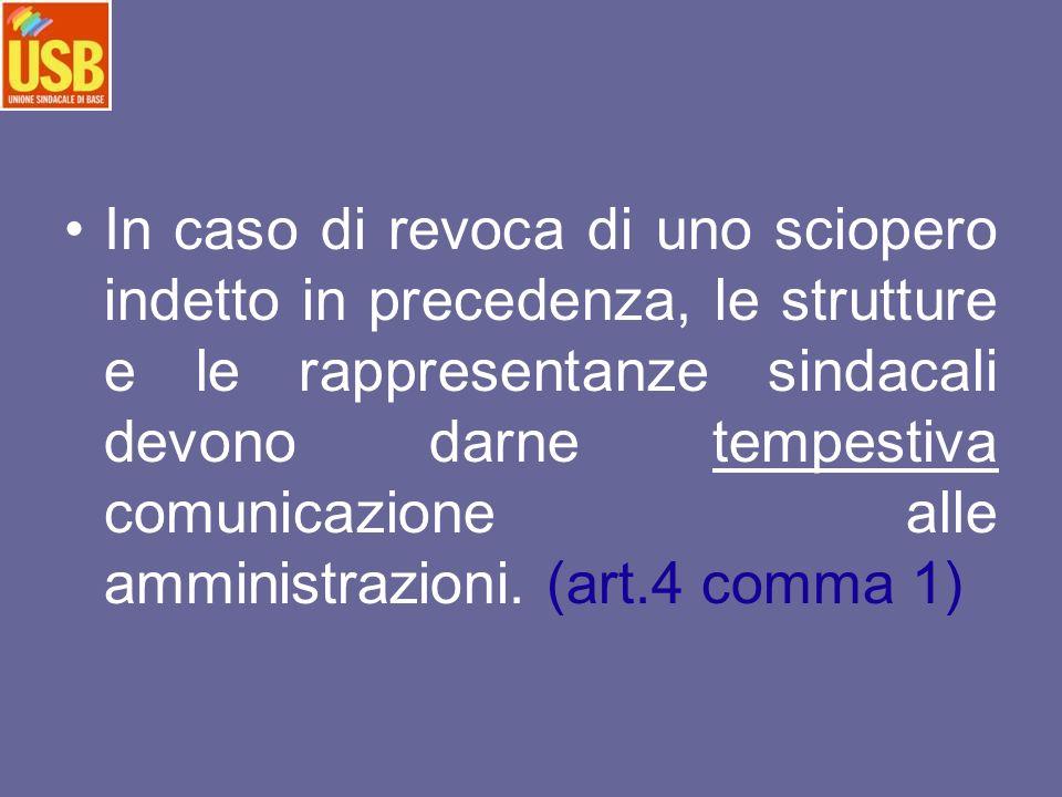 In caso di revoca di uno sciopero indetto in precedenza, le strutture e le rappresentanze sindacali devono darne tempestiva comunicazione alle amministrazioni.