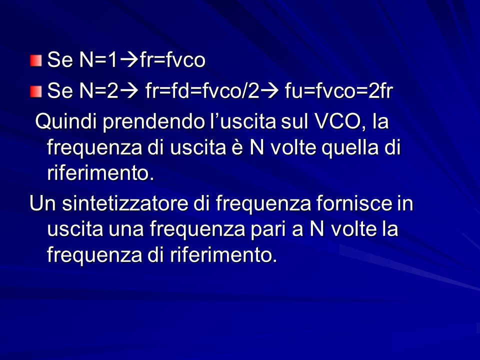 Se N=1fr=fvco Se N=2 fr=fd=fvco/2 fu=fvco=2fr. Quindi prendendo l'uscita sul VCO, la frequenza di uscita è N volte quella di riferimento.