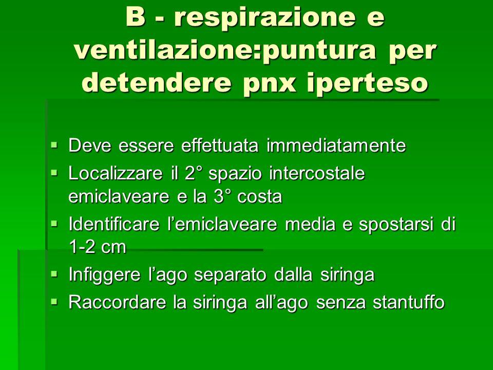 B - respirazione e ventilazione:puntura per detendere pnx iperteso