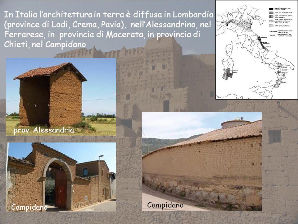 In Italia l'architettura in terra è diffusa in Lombardia (province di Lodi, Crema, Pavia), nell'Alessandrino, nel Ferrarese, in provincia di Macerata, in provincia di Chieti, nel Campidano