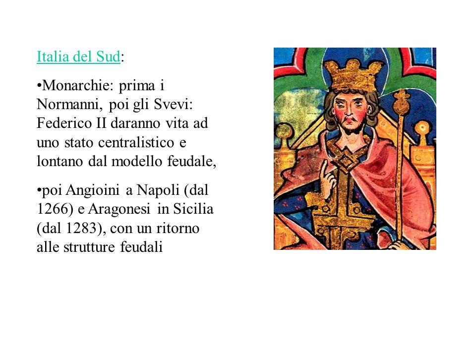 Italia del Sud: Monarchie: prima i Normanni, poi gli Svevi: Federico II daranno vita ad uno stato centralistico e lontano dal modello feudale,