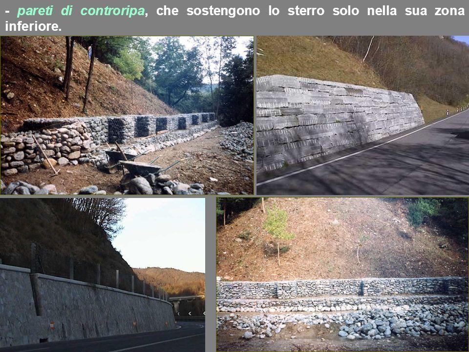- pareti di controripa, che sostengono lo sterro solo nella sua zona inferiore.