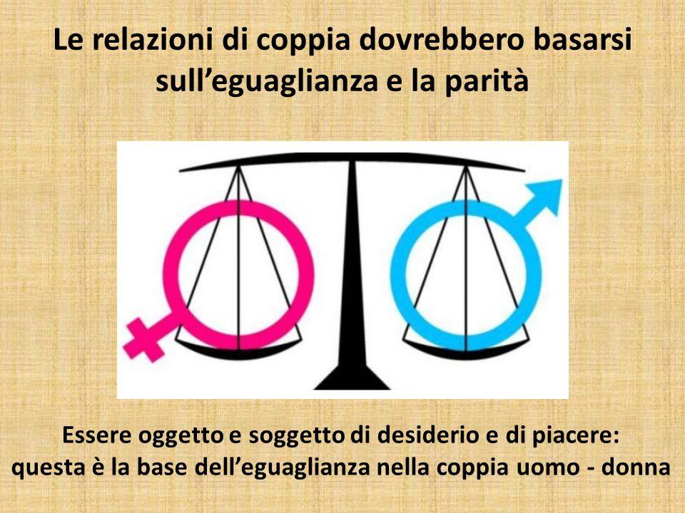 Le relazioni di coppia dovrebbero basarsi sull'eguaglianza e la parità