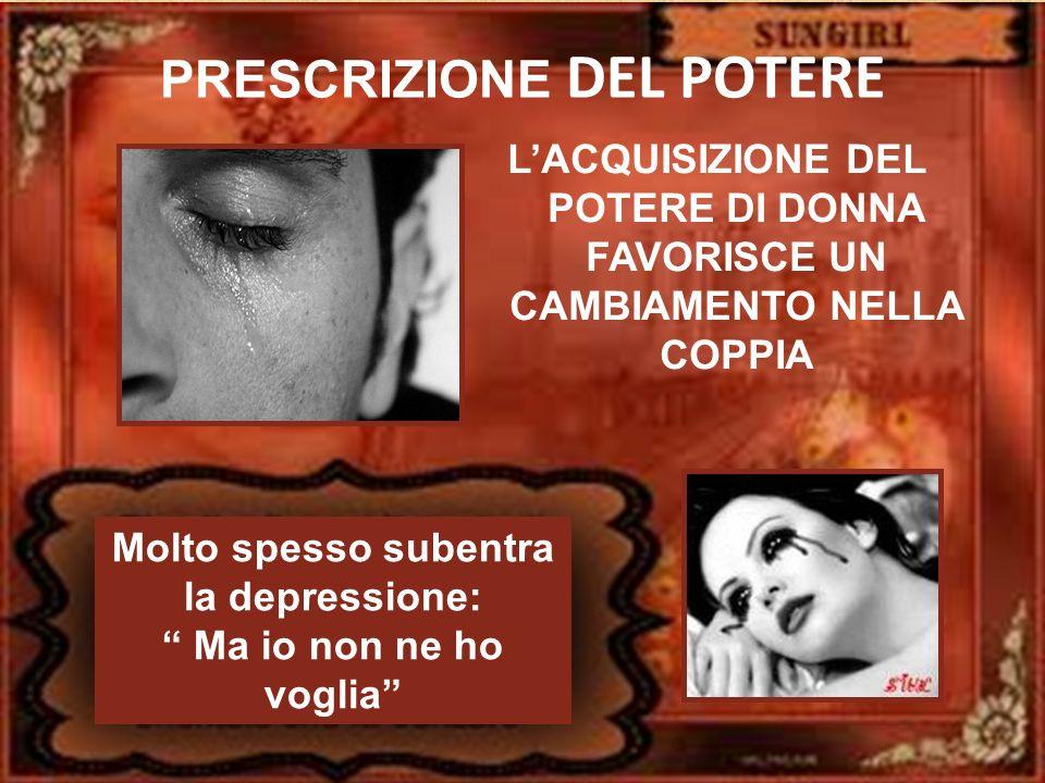 PRESCRIZIONE DEL POTERE Molto spesso subentra la depressione: