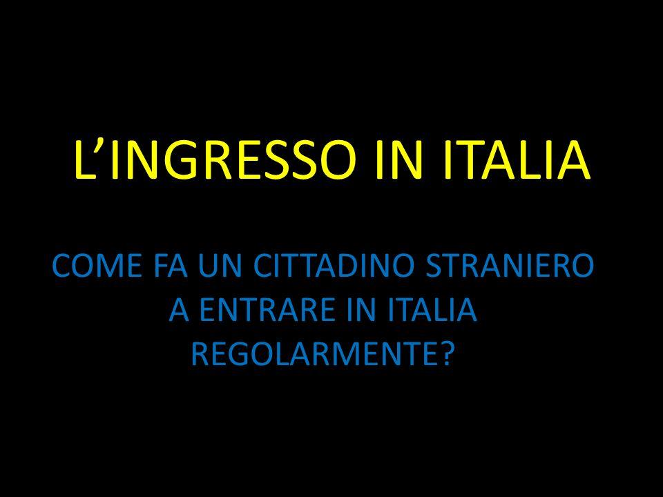 COME FA UN CITTADINO STRANIERO A ENTRARE IN ITALIA REGOLARMENTE