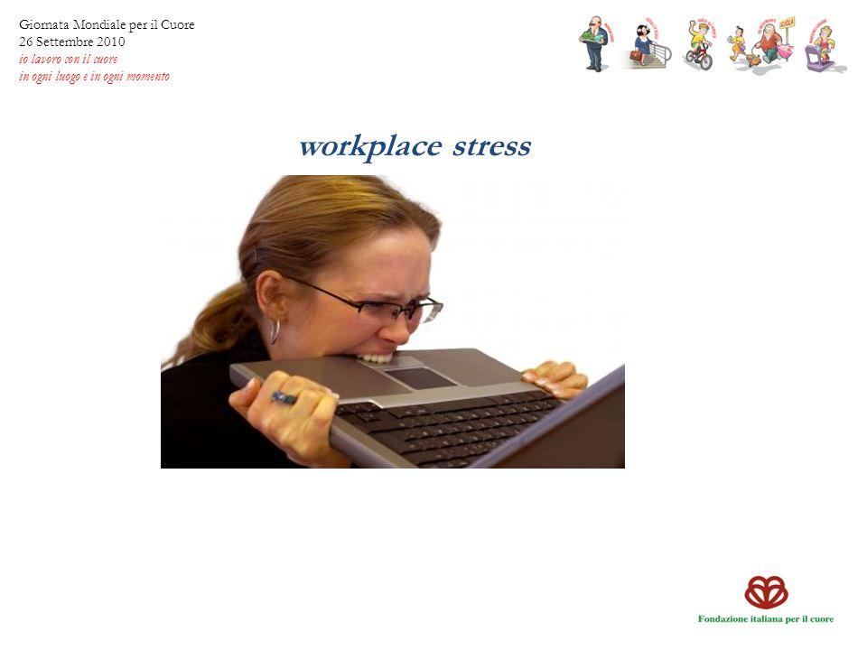 workplace stress Giornata Mondiale per il Cuore 26 Settembre 2010