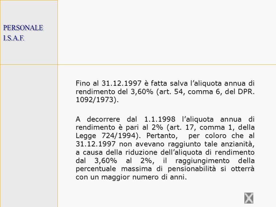 PERSONALE I.S.A.F. Fino al 31.12.1997 è fatta salva l'aliquota annua di rendimento del 3,60% (art. 54, comma 6, del DPR. 1092/1973).