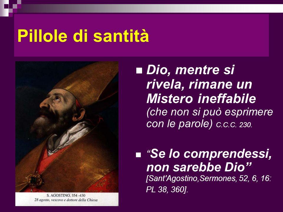 Pillole di santità Dio, mentre si rivela, rimane un Mistero ineffabile (che non si può esprimere con le parole) C.C.C. 230.