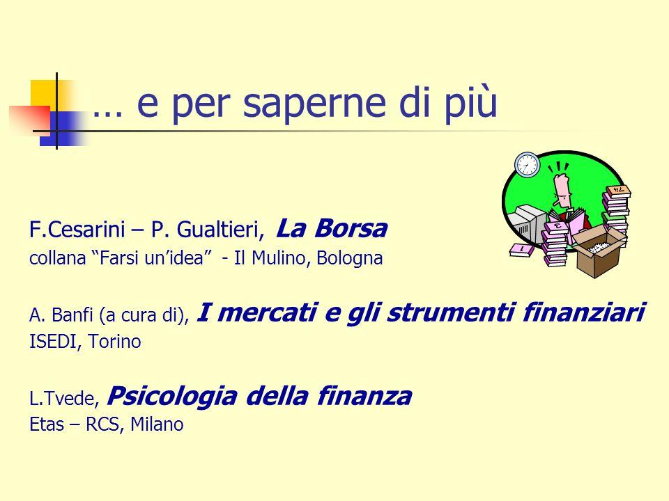 … e per saperne di più F.Cesarini – P. Gualtieri, La Borsa