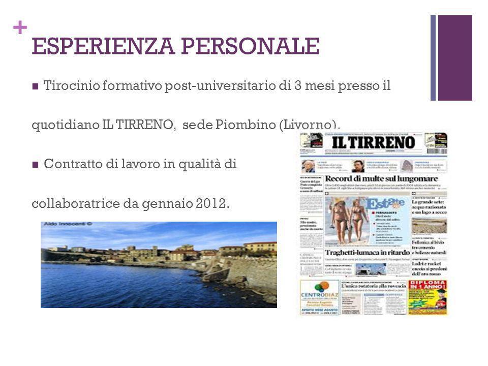 ESPERIENZA PERSONALE Tirocinio formativo post-universitario di 3 mesi presso il. quotidiano IL TIRRENO, sede Piombino (Livorno).