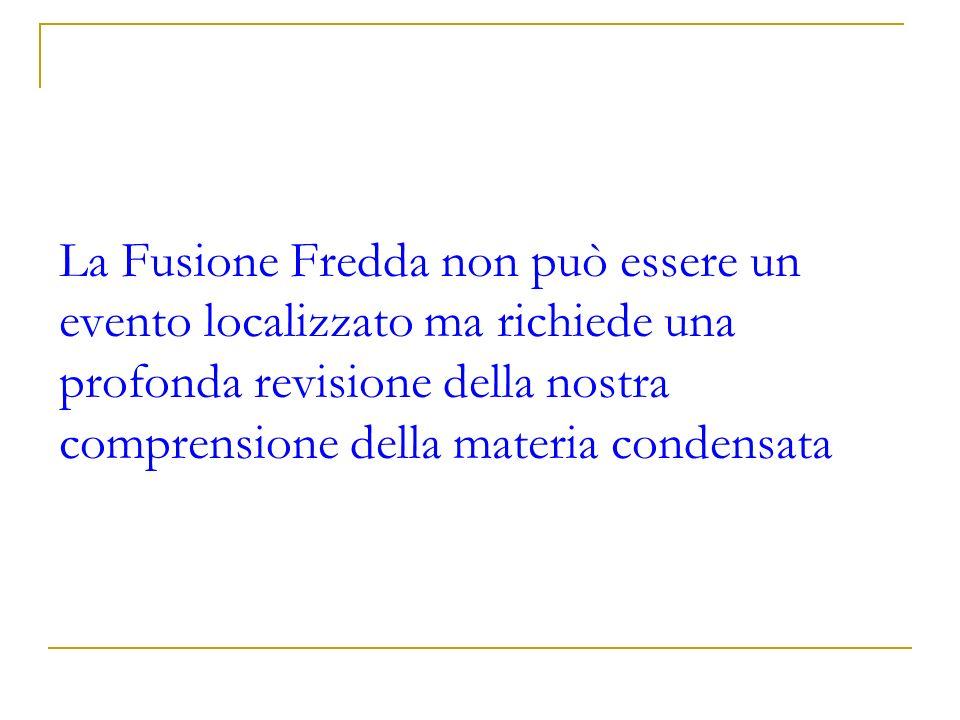 La Fusione Fredda non può essere un evento localizzato ma richiede una profonda revisione della nostra comprensione della materia condensata
