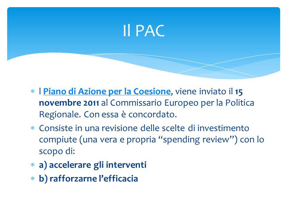 Il PAC l Piano di Azione per la Coesione, viene inviato il 15 novembre 2011 al Commissario Europeo per la Politica Regionale. Con essa è concordato.