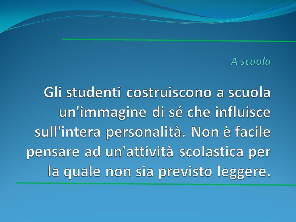 A scuola Gli studenti costruiscono a scuola un immagine di sé che influisce sull intera personalità.
