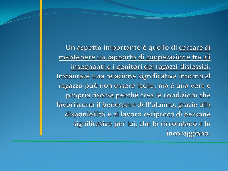 Un aspetto importante è quello di cercare di mantenere un rapporto di cooperazione tra gli insegnanti e i genitori dei ragazzi dislessici.