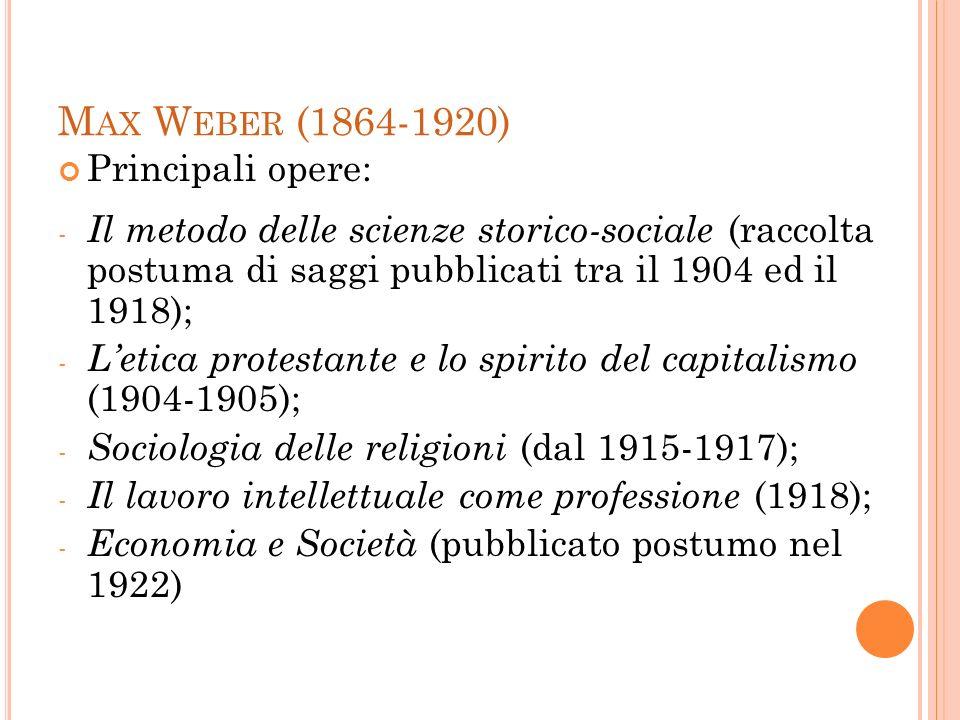 Max Weber (1864-1920) Principali opere: