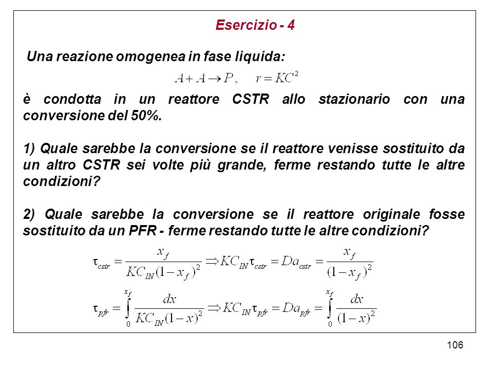Esercizio - 4 Una reazione omogenea in fase liquida: è condotta in un reattore CSTR allo stazionario con una conversione del 50%.