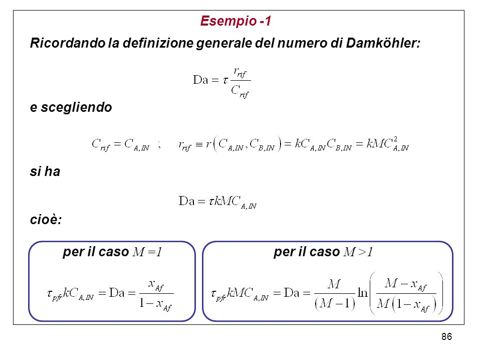 Esempio -1 Ricordando la definizione generale del numero di Damköhler: e scegliendo. si ha. cioè: