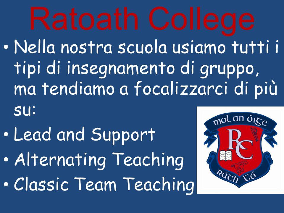 Ratoath College Nella nostra scuola usiamo tutti i tipi di insegnamento di gruppo, ma tendiamo a focalizzarci di più su: