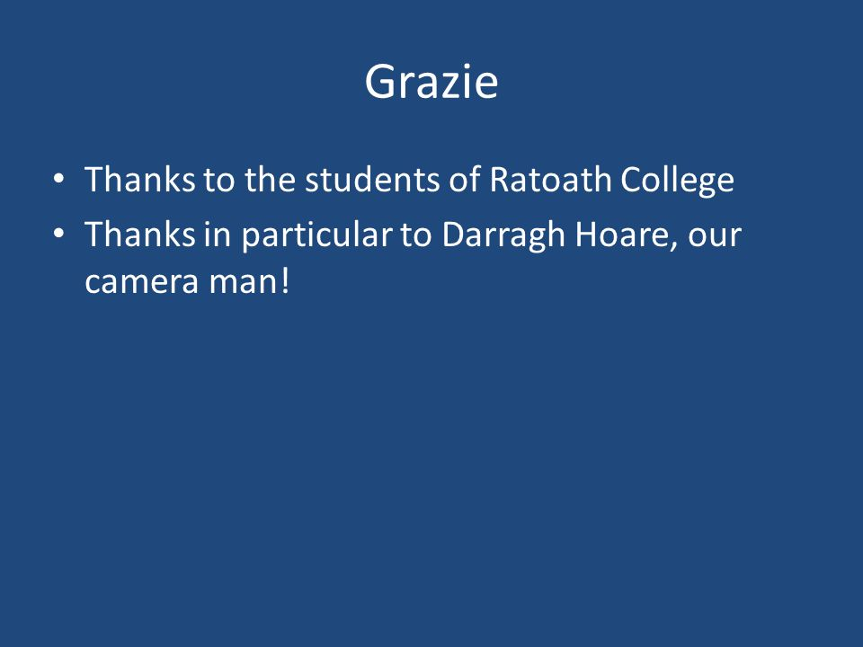 Grazie Thanks to the students of Ratoath College
