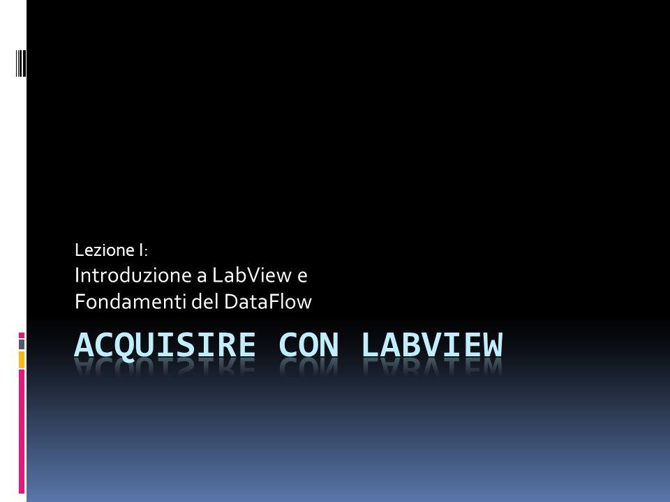 Lezione I: Introduzione a LabView e Fondamenti del DataFlow