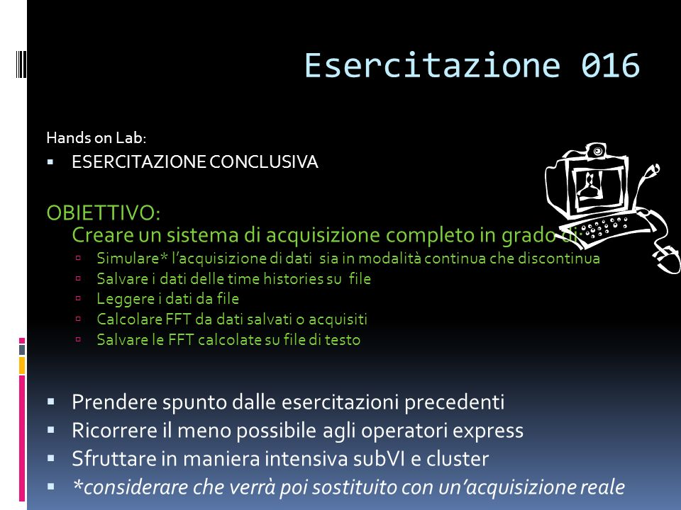 Esercitazione 016 Hands on Lab: ESERCITAZIONE CONCLUSIVA. OBIETTIVO: Creare un sistema di acquisizione completo in grado di: