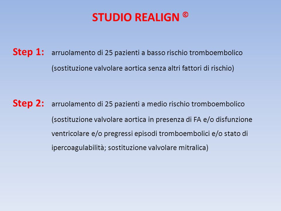 STUDIO REALIGN © Step 1: arruolamento di 25 pazienti a basso rischio tromboembolico.