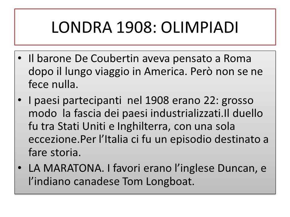 LONDRA 1908: OLIMPIADI Il barone De Coubertin aveva pensato a Roma dopo il lungo viaggio in America. Però non se ne fece nulla.