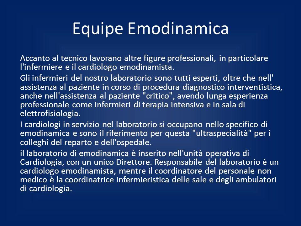 Equipe Emodinamica Accanto al tecnico lavorano altre figure professionali, in particolare l infermiere e il cardiologo emodinamista.