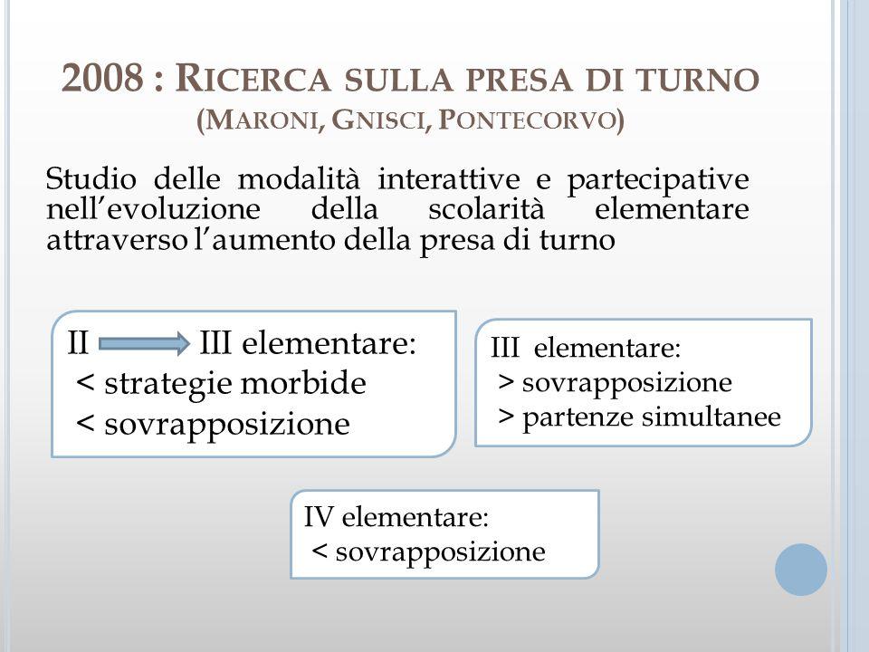 2008 : Ricerca sulla presa di turno (Maroni, Gnisci, Pontecorvo)