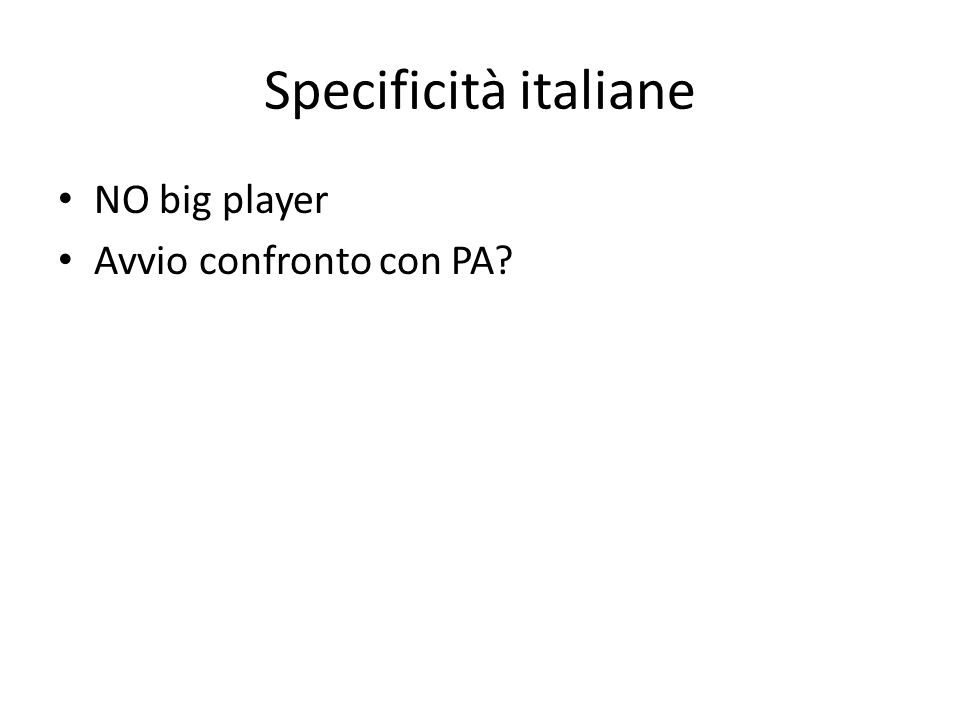 Specificità italiane NO big player Avvio confronto con PA
