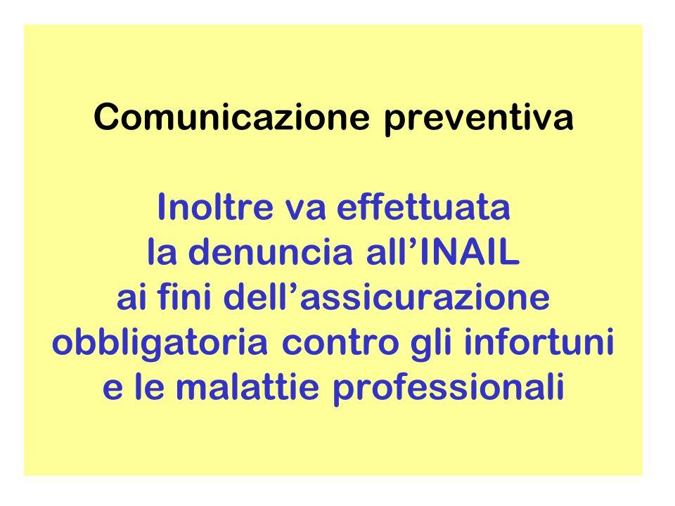 Comunicazione preventiva Inoltre va effettuata la denuncia all'INAIL ai fini dell'assicurazione obbligatoria contro gli infortuni e le malattie professionali