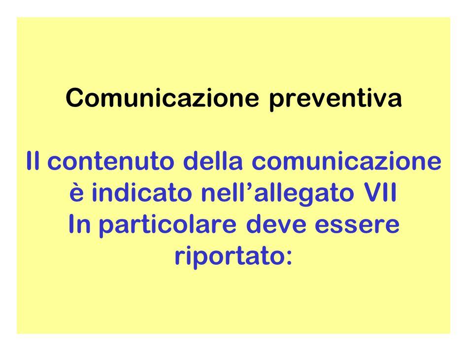 Comunicazione preventiva Il contenuto della comunicazione è indicato nell'allegato VII In particolare deve essere riportato: