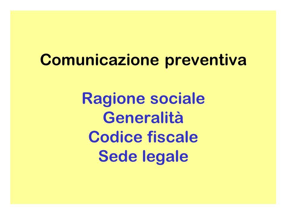 Comunicazione preventiva Ragione sociale Generalità Codice fiscale Sede legale