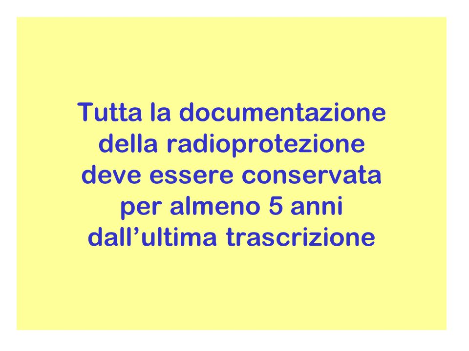 Tutta la documentazione della radioprotezione deve essere conservata per almeno 5 anni dall'ultima trascrizione