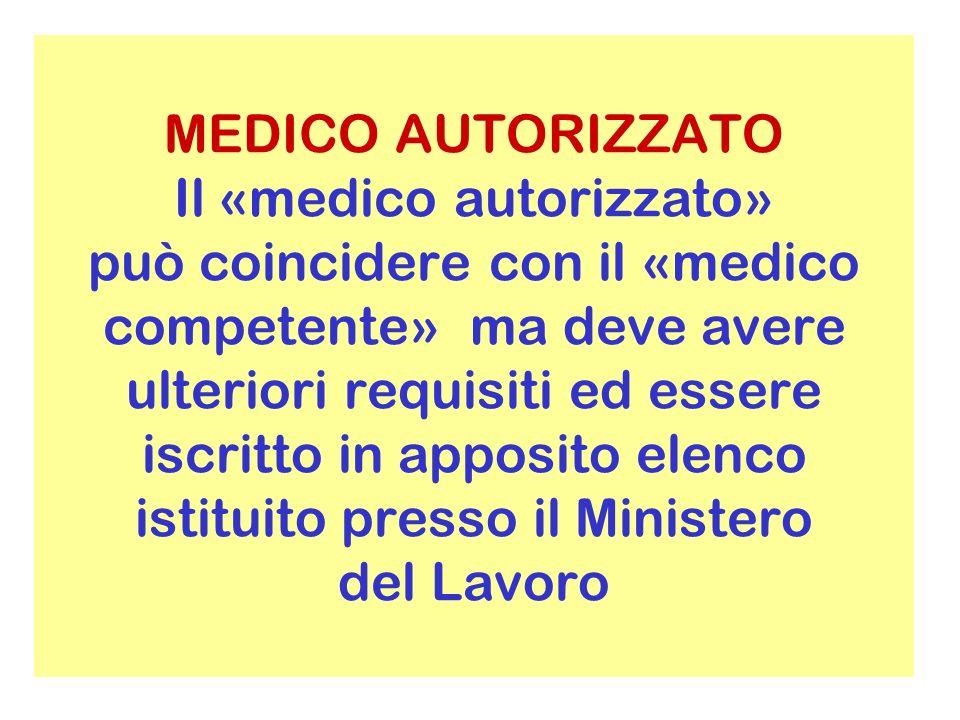 MEDICO AUTORIZZATO Il «medico autorizzato» può coincidere con il «medico competente» ma deve avere ulteriori requisiti ed essere iscritto in apposito elenco istituito presso il Ministero del Lavoro