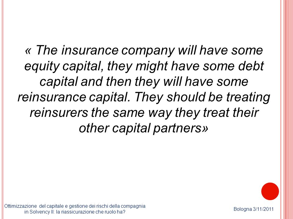 « The insurance company will have some equity capital, they might have some debt capital and then they will have some reinsurance capital. They should be treating reinsurers the same way they treat their other capital partners»